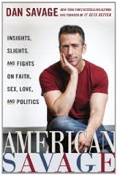 "Radical homosexual activist and vulgar sex columnist Dan Savage does not appear to have paid any price in the media for his hateful antics toward Christian conservatives. His new book, ""American Savage,"" has been avidly promoted by major media outlets."