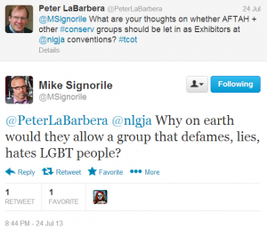 """Gay"" activist and NLGJA ""Hall of Famer"" Mike Signorile shows via Twitter his contempt for the author and, by extension, all pro-family groups that oppose the ""Gay"" Lobby.  Signorile is a regular at NLGJA conventions.  NLGJA claims not to be a ""gay advocacy"" group even as it honors and takes advice from LGBT militants like Signorile."